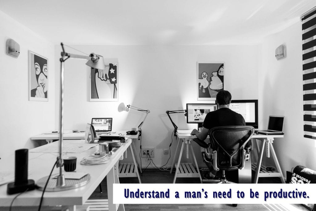 Understand a man's need to be productive.