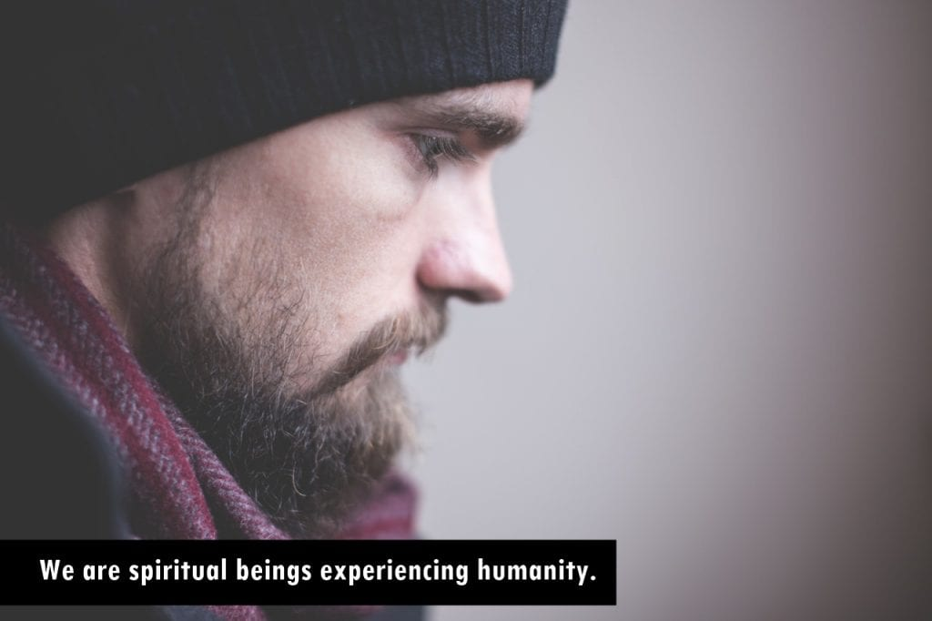 We are spiritual beings experiencing humanity